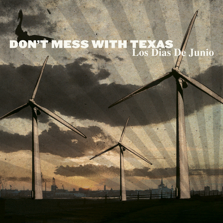 Don't Mess With Texas - Los Dias De Junio